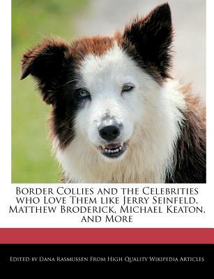 Border Collies and the Celebrities Who Love Them Like Jerry Seinfeld, Matthew Broderick, Michael Keaton, and More book written by Dana Rasmussen