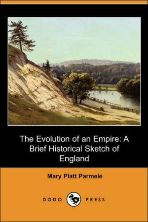 The Evolution of an Empire: A Brief Historical Sketch of England (Dodo Press) written by Parmele, Mary (Platt) Mrs 1843-1911