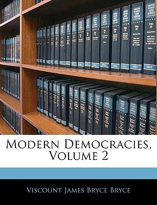 Modern Democracies, Volume 2 book written by Bryce, Viscount James Bryce