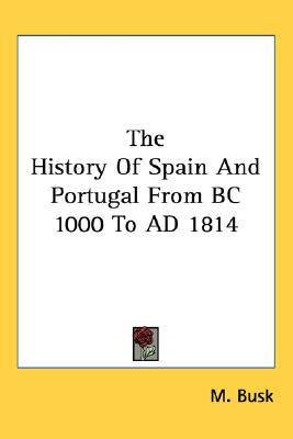 History of Spain And Portugal from Bc 1000 to Ad 1814 written by M. Busk
