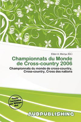 Championnats Du Monde de Cross-Country 2006 written by Eldon A. Mainyu