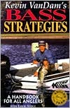 Kevin Vandam's Bass Strategies: A Handbook for All Anglers book written by Kevin Vandam, Louie Stout