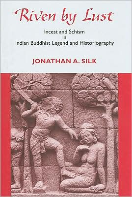 Riven by Lust: Incest and Schism in Indian Buddhist Legend and Historiography book written by Jonathan A. Silk