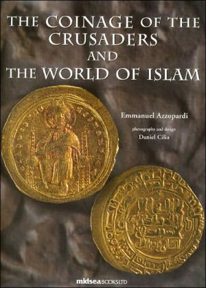 The Coinage of the Crusaders and the World of Islam book written by Emmanuel Azzopardi
