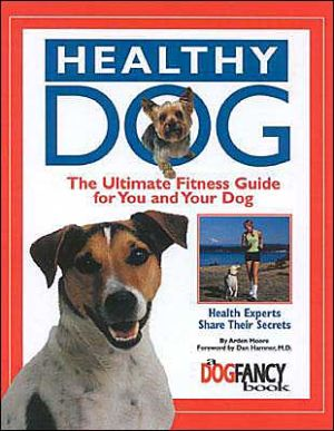 Healthy Dog: The Ultimate Fitness Guide for You and Your Dog book written by Arden Moore