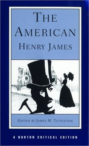 The American: A Norton Critical Edition book written by Henry James