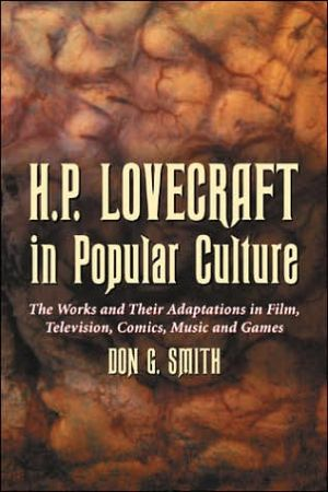 H. P. Lovecraft in Popular Culture: The Works and Their Adaptations in Film, Television, Comics, Music and Games book written by Don G. Smith