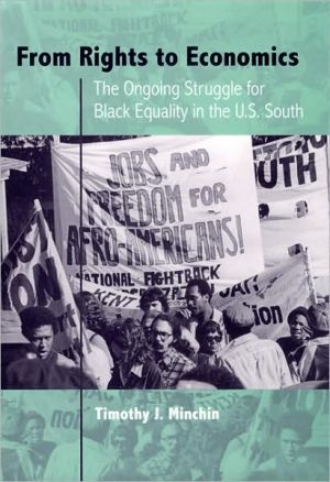 From Rights to Economics: The Ongoing Struggle for Black Equality in the U.S. South book written by Timothy J. Minchin