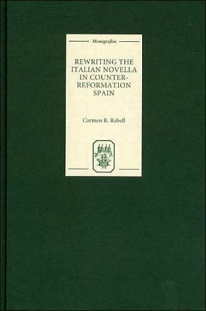 Rewriting the Italian Novella in Counter-Reformation Spain (Monografias A Series), Vol. 199 book written by Carmen R. Rabell