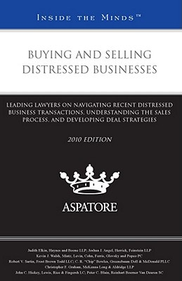 Buying and Selling Distressed Businesses: Leading Lawyers on Navigating Recent Distressed Business Transactions, Understanding the Sales Process, and written by Aspatore Books