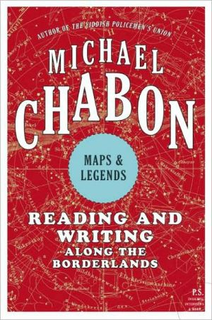 Maps and Legends: Reading and Writing Along the Borderlands book written by Michael Chabon