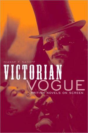 Victorian Vogue: British Novels on Screen book written by Dianne F. Sadoff