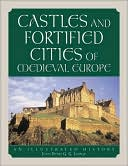 Castles and Fortified Cities of Medieval Europe: An Illustrated History book written by Jean-Denis G. Lepage