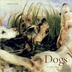 Dogs: History, Myth, Art book written by Catherine Johns