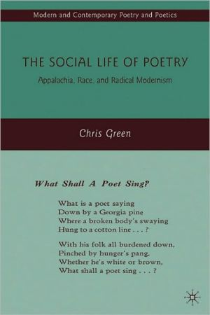 The Social Life of Poetry: Appalechia, Race, and Radical Modernism book written by Chris Green