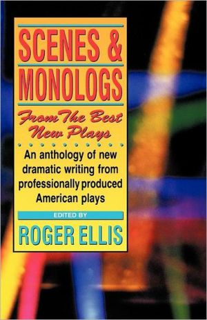 Scenes & Monologs From The Best New Plays book written by Roger Ellis