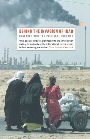 Behind the Invasion of Iraq book written by The Research Unit for Political Economy The Research Unit for Political Economy