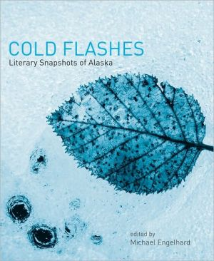 Cold Flashes: Literary Snapshots of Alaska book written by Michael Engelhard