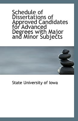 Schedule of Dissertations of Approved Candidates for Advanced Degrees with Major and Minor Subjects written by University of Iowa, State