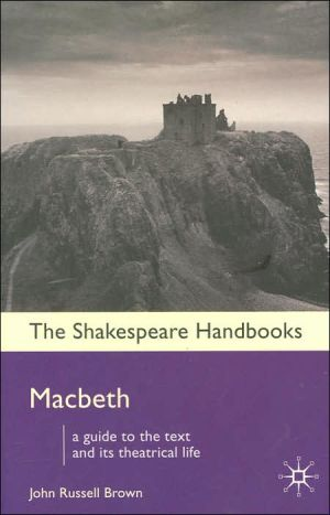 MacBeth: A Guide to the Text and its Theatrical Life (Shakespeare Handbooks Series) book written by John Russell Brown