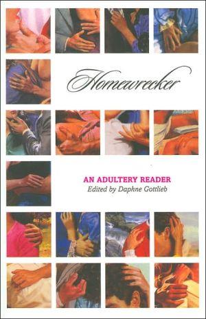 Home Wrecker: An Adultery Reader book written by Daphne Gottlieb