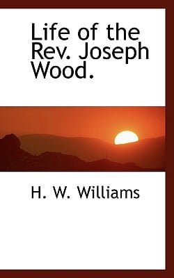 Life of the REV. Joseph Wood. book written by Williams, H. W.