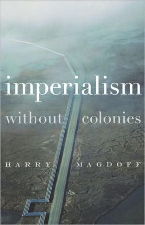 Imperialism Without Colonies book written by Harry Magdoff