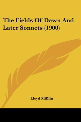 The Fields of Dawn and Later Sonnets (1900) written by Mifflin, Lloyd