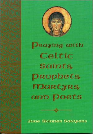 Praying with Celtic Saints, Prophets, Martyrs and Poets book written by June Skinner Sawyers