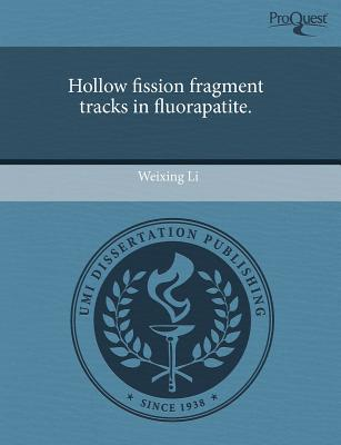 Hollow Fission Fragment Tracks in Fluorapatite. written by Weixing Li