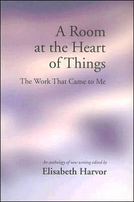 A Room at the Heart of Things: The Work that Came to Me book written by Elisabeth Harvor