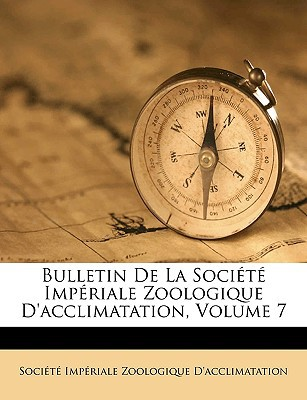 Bulletin de La Socit Impriale Zoologique D'Acclimatation, Volume 7 book written by Socit Impriale Zoologique D'Acclim, Impriale Zoologique D'Ac