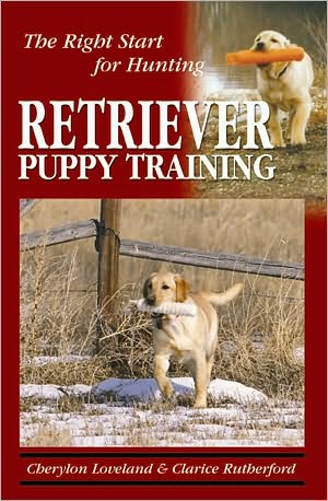 Retriever Puppy Training: The Right Start for Hunting book written by Cherylon Loveland