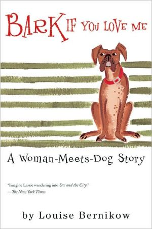 Bark If You Love Me book written by Louise Bernikow