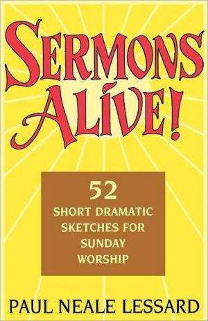Sermons Alive! book written by Paul Neale Lessard