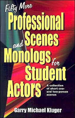 Fifty More Professional Scenes and Monologs for Student Actors: A Collection of One- and Two-person Scenes book written by Garry Michael Kluger