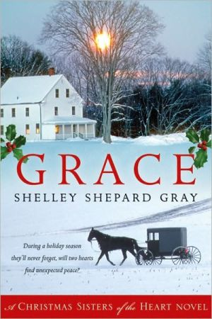 Grace: A Christmas Sisters of the Heart Novel book written by Shelley Shepard Gray