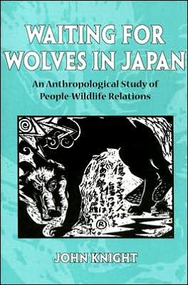 Waiting for Wolves in Japan: An Anthropological Study of People-Wildlife Relations book written by John Knight