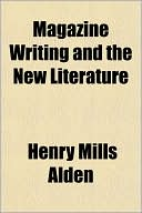 Magazine Writing and the New Literature book written by Henry Mills Alden