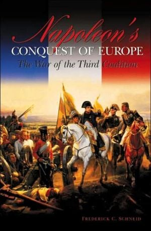 Napoleon's Conquest of Europe: The War of the Third Coalition (Studies in Military History and International Affairs Series) book written by Frederick C. Schneid