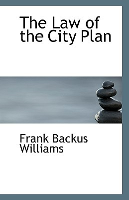 The Law of the City Plan written by Frank Backus Williams
