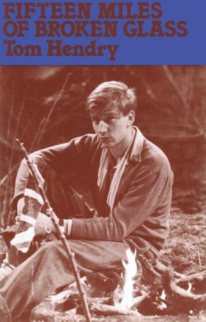 Fifteen Miles of Broken Glass book written by Tom Hendry