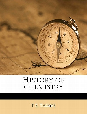 History of Chemistry book written by T E. Thorpe , Thorpe, T. E.