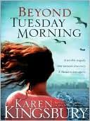 Beyond Tuesday Morning book written by Karen Kingsbury