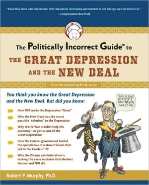 The Politically Incorrect Guide to the Great Depression and the New Deal book written by Robert Murphy