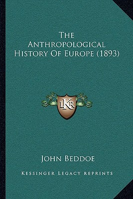 The Anthropological History Of Europe (1893) written by John Beddoe