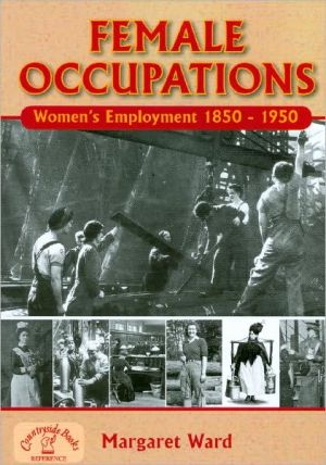 Female Occupations: Women's Employment From, 1840-1950 book written by Margaret Ward