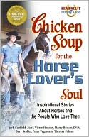 Chicken Soup for the Horse Lover's Soul: Inspirational Stories About Horses and the People Who Love Them book written by Gary Seidler
