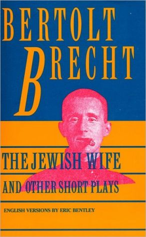 Jewish Wife and Other Short Plays: The Jewish Wife; In Search of Justice; The Informer; The Elephant Calf; The Measures Taken book written by Bertolt Brecht
