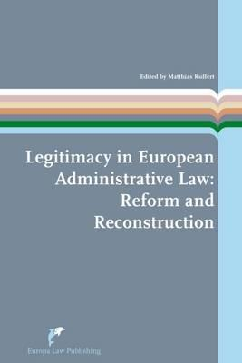 Legitimacy in European Administrative Law: Reform and Reconstruction written by Ruffert, Matthias (EDT)